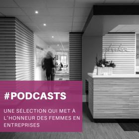 Sélection de podcasts qui mettent à l'honneur des femmes en entreprises Sélection de podcasts qui mettent à l'honneur des femmes en entreprises
